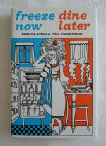 Freeze Now, Dine Later - Catherine Althaus, Peter Ffrench-Hodges (1st edition, 1971)